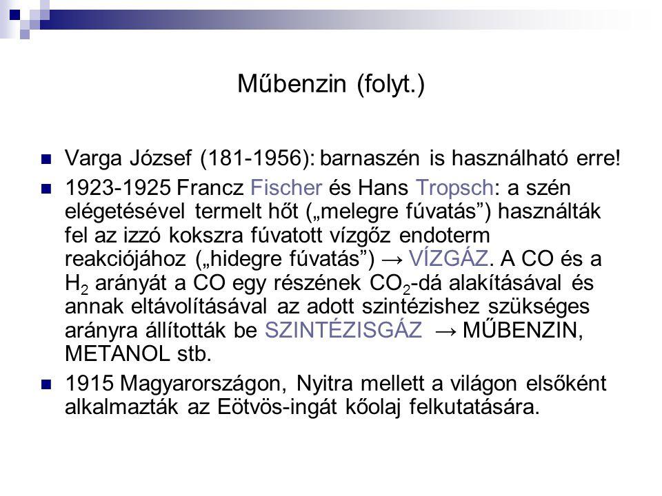 """Műbenzin (folyt.) Varga József (181-1956): barnaszén is használható erre! 1923-1925 Francz Fischer és Hans Tropsch: a szén elégetésével termelt hőt ("""""""