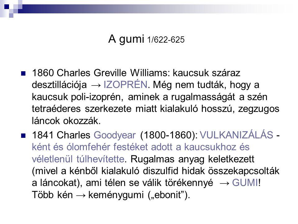 A gumi 1/622-625 1860 Charles Greville Williams: kaucsuk száraz desztillációja → IZOPRÉN. Még nem tudták, hogy a kaucsuk poli-izoprén, aminek a rugalm