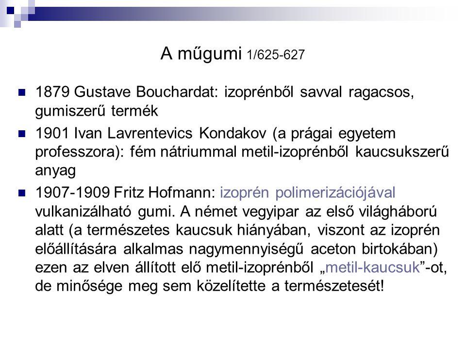 A műgumi 1/625-627 1879 Gustave Bouchardat: izoprénből savval ragacsos, gumiszerű termék 1901 Ivan Lavrentevics Kondakov (a prágai egyetem professzora