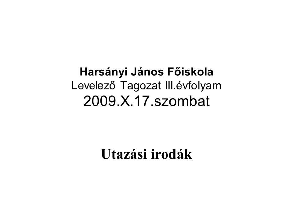 Harsányi János Főiskola Levelező Tagozat III.évfolyam 2009.X.17.szombat Utazási irodák