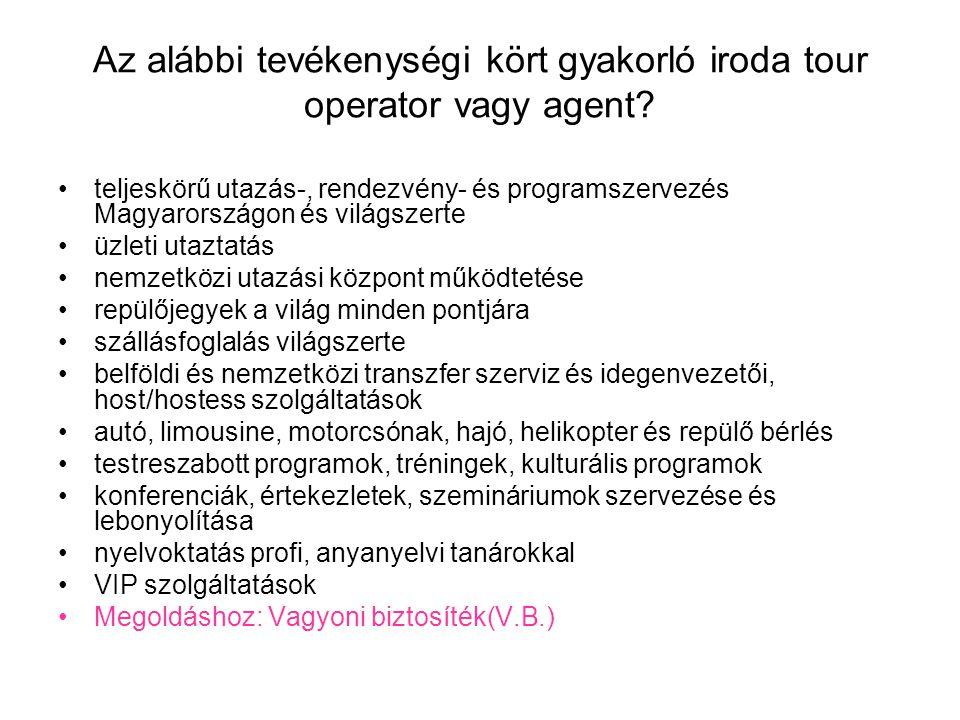 Az alábbi tevékenységi kört gyakorló iroda tour operator vagy agent.