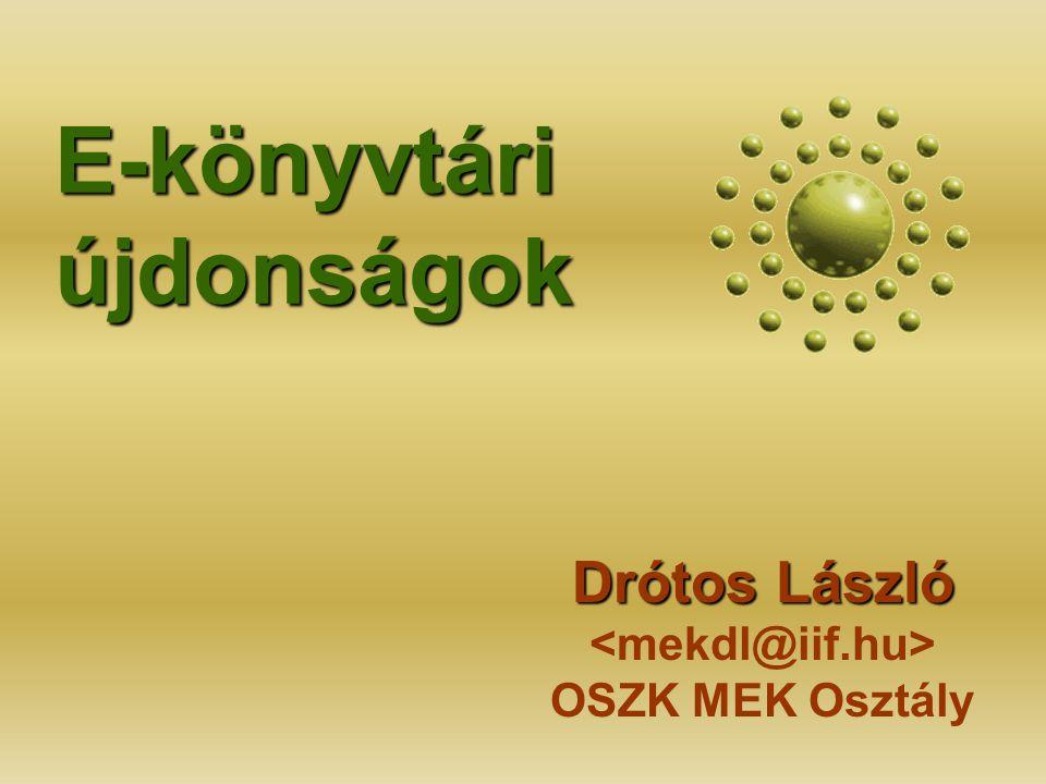 E-könyvtári újdonságok Drótos László Drótos László OSZK MEK Osztály