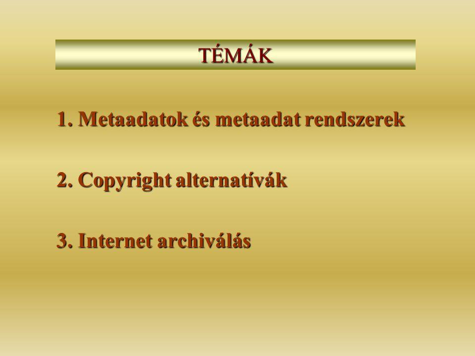 1. Metaadatok és metaadat rendszerek 2. Copyright alternatívák 3. Internet archiválás TÉMÁK