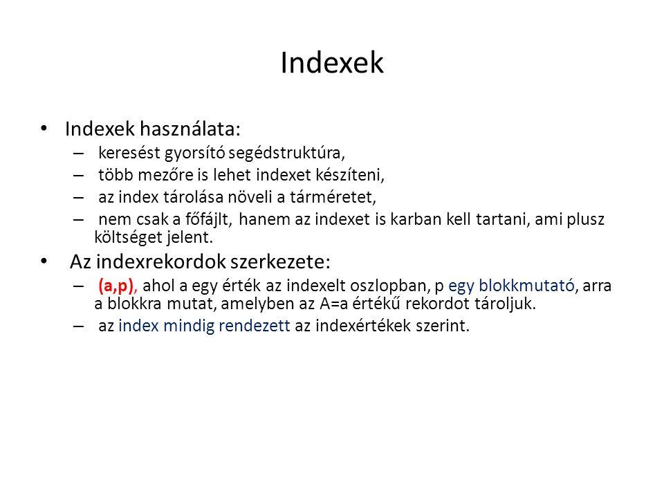 Indexek Indexek használata: – keresést gyorsító segédstruktúra, – több mezőre is lehet indexet készíteni, – az index tárolása növeli a tárméretet, – n