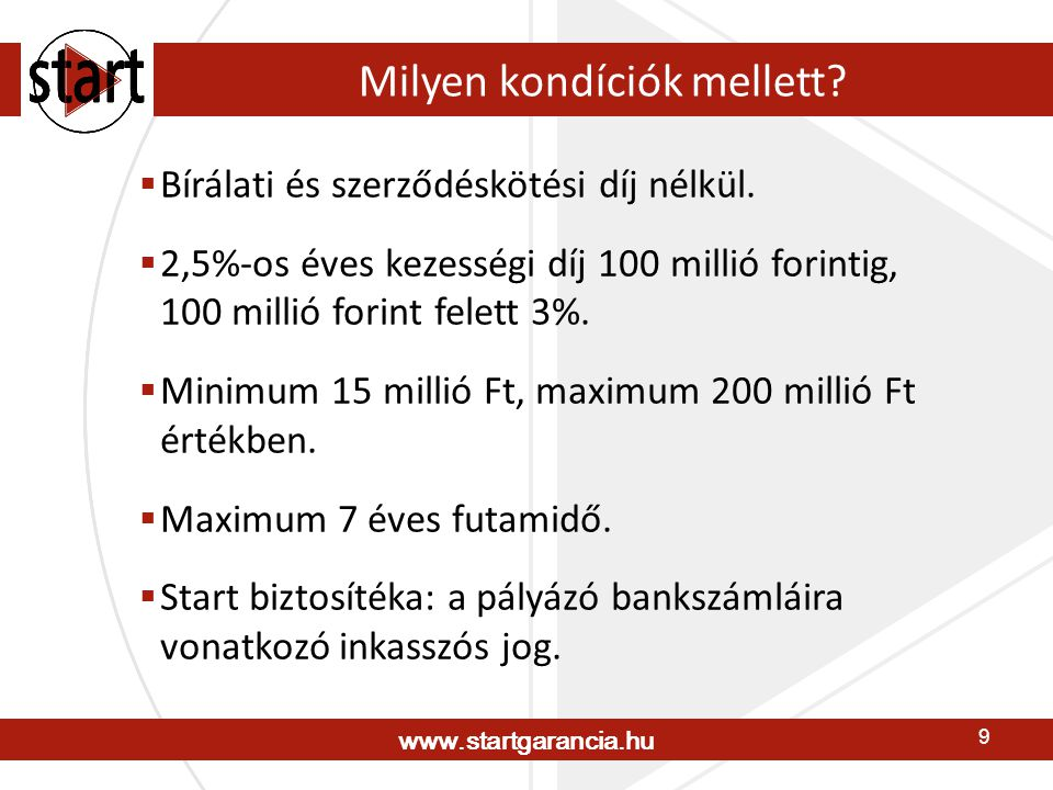 www.startgarancia.hu 10 A termék előnyei a pályázók számára  Nem szükséges fedezet bevonása a biztosíték megszerzéséhez.
