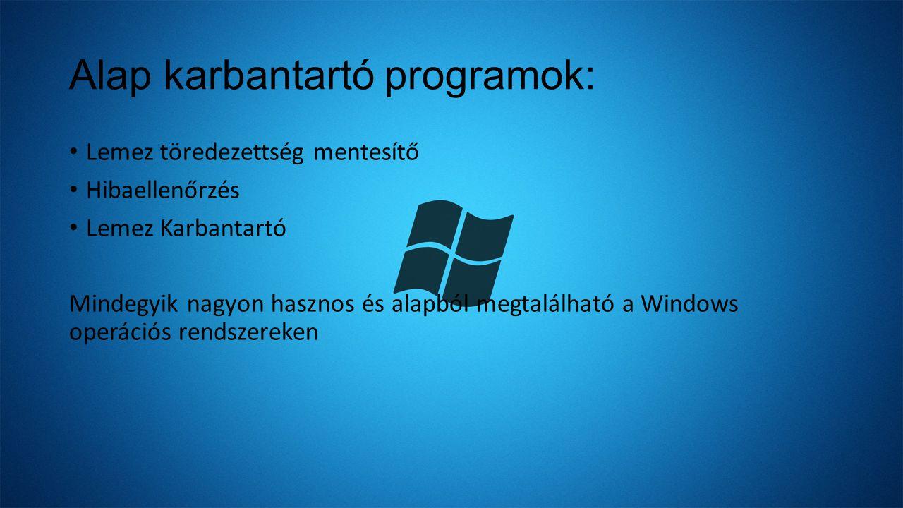 Alap karbantartó programok: Lemez töredezettség mentesítő Hibaellenőrzés Lemez Karbantartó Mindegyik nagyon hasznos és alapból megtalálható a Windows operációs rendszereken