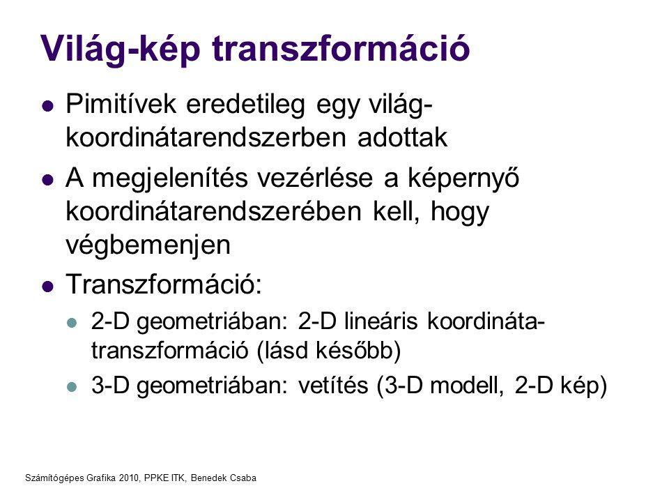 Számítógépes Grafika 2010, PPKE ITK, Benedek Csaba Világ-kép transzformáció Pimitívek eredetileg egy világ- koordinátarendszerben adottak A megjelenítés vezérlése a képernyő koordinátarendszerében kell, hogy végbemenjen Transzformáció: 2-D geometriában: 2-D lineáris koordináta- transzformáció (lásd később) 3-D geometriában: vetítés (3-D modell, 2-D kép)