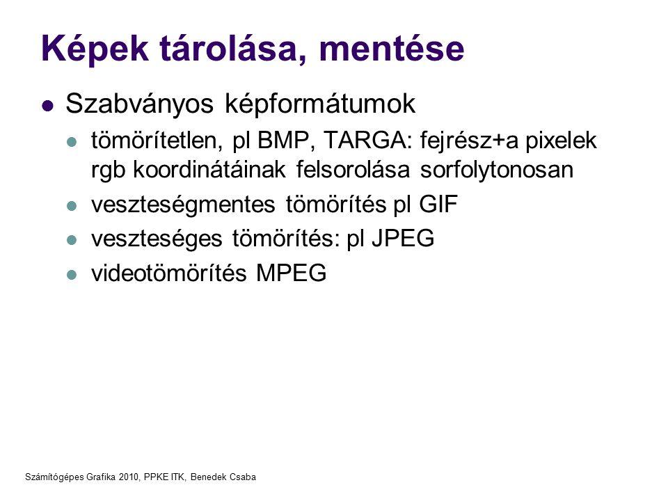 Számítógépes Grafika 2010, PPKE ITK, Benedek Csaba Képek tárolása, mentése Szabványos képformátumok tömörítetlen, pl BMP, TARGA: fejrész+a pixelek rgb koordinátáinak felsorolása sorfolytonosan veszteségmentes tömörítés pl GIF veszteséges tömörítés: pl JPEG videotömörítés MPEG