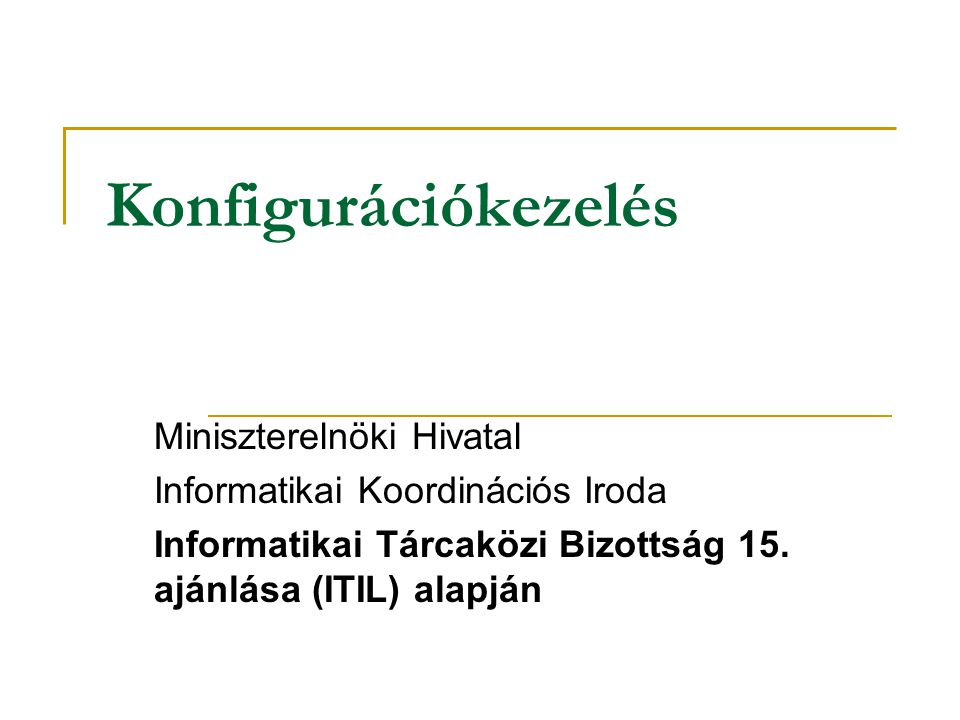 Konfigurációkezelés Miniszterelnöki Hivatal Informatikai Koordinációs Iroda Informatikai Tárcaközi Bizottság 15.