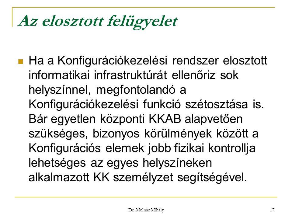Dr. Molnár Mihály 17 Az elosztott felügyelet Ha a Konfigurációkezelési rendszer elosztott informatikai infrastruktúrát ellenőriz sok helyszínnel, megf