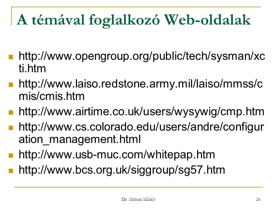 Dr. Molnár Mihály 26 A témával foglalkozó Web-oldalak http://www.opengroup.org/public/tech/sysman/xc ti.htm http://www.laiso.redstone.army.mil/laiso/m