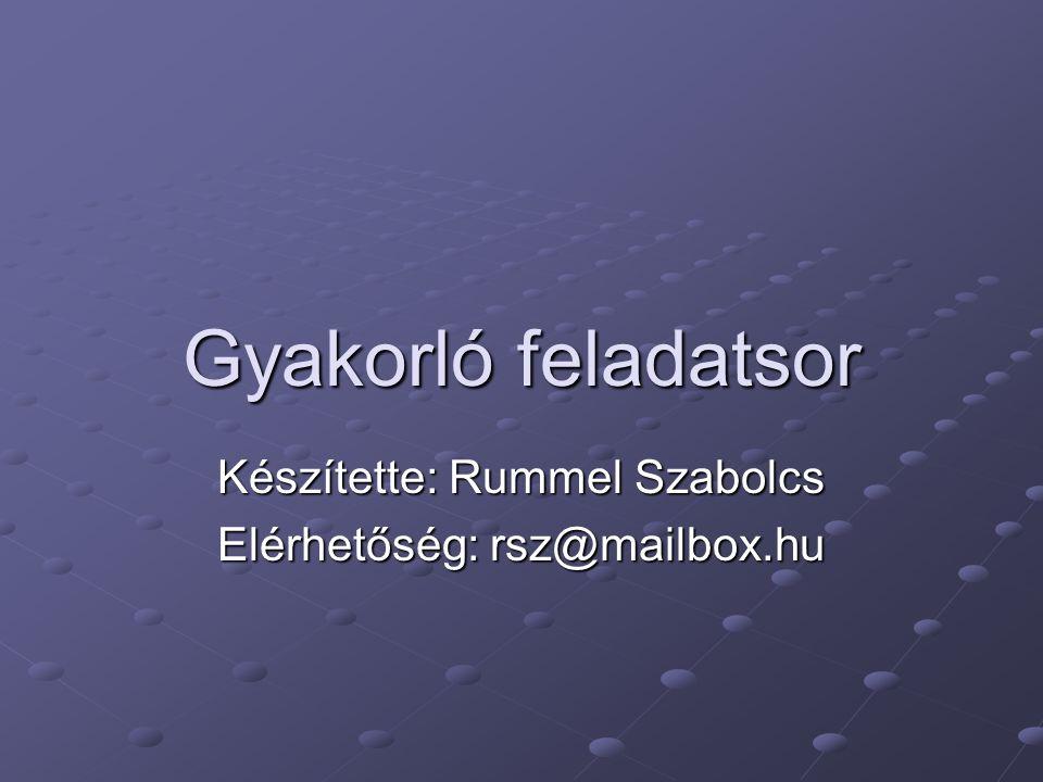Gyakorló feladatsor Készítette: Rummel Szabolcs Elérhetőség: rsz@mailbox.hu