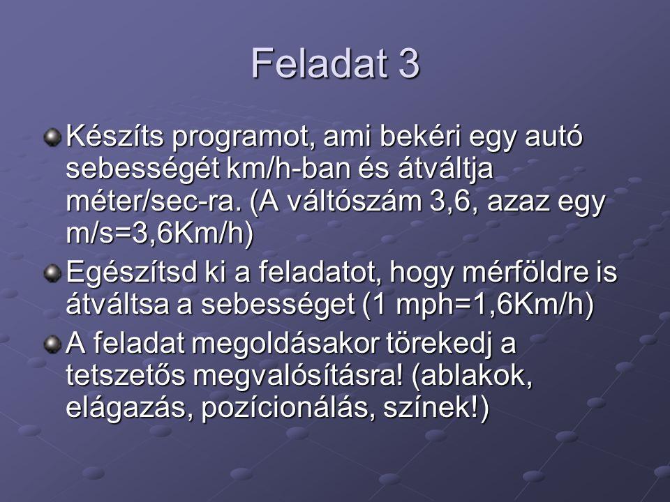 Feladat 3 Készíts programot, ami bekéri egy autó sebességét km/h-ban és átváltja méter/sec-ra. (A váltószám 3,6, azaz egy m/s=3,6Km/h) Egészítsd ki a
