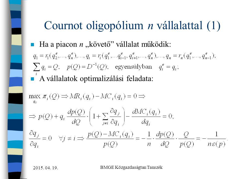 """2015. 04. 19. BMGE Közgazdaságtan Tanszék Cournot oligopólium n vállalattal (1) n Ha a piacon n """"követő"""" vállalat működik: n A vállalatok optimalizálá"""