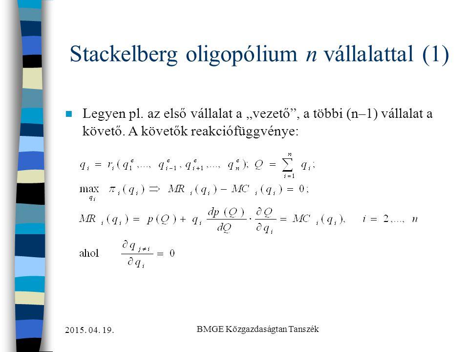"""2015. 04. 19. BMGE Közgazdaságtan Tanszék Stackelberg oligopólium n vállalattal (1) n Legyen pl. az első vállalat a """"vezető"""", a többi (n–1) vállalat a"""