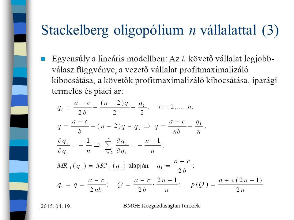 2015. 04. 19. BMGE Közgazdaságtan Tanszék Stackelberg oligopólium n vállalattal (3) n Egyensúly a lineáris modellben: Az i. követő vállalat legjobb- v