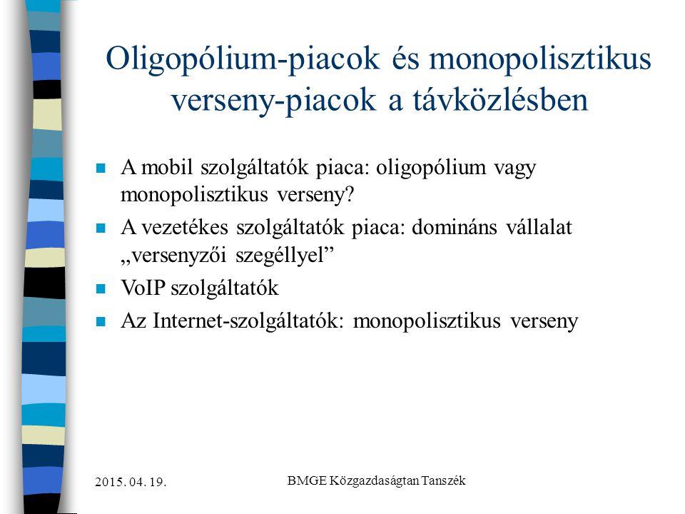 2015. 04. 19. BMGE Közgazdaságtan Tanszék Oligopólium-piacok és monopolisztikus verseny-piacok a távközlésben n A mobil szolgáltatók piaca: oligopóliu