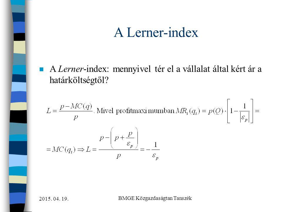 2015. 04. 19. BMGE Közgazdaságtan Tanszék A Lerner-index n A Lerner-index: mennyivel tér el a vállalat által kért ár a határköltségtől?