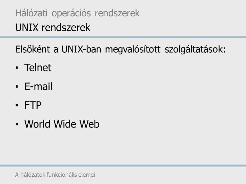 Elsőként a UNIX-ban megvalósított szolgáltatások: Telnet E-mail FTP World Wide Web Hálózati operációs rendszerek A hálózatok funkcionális elemei UNIX