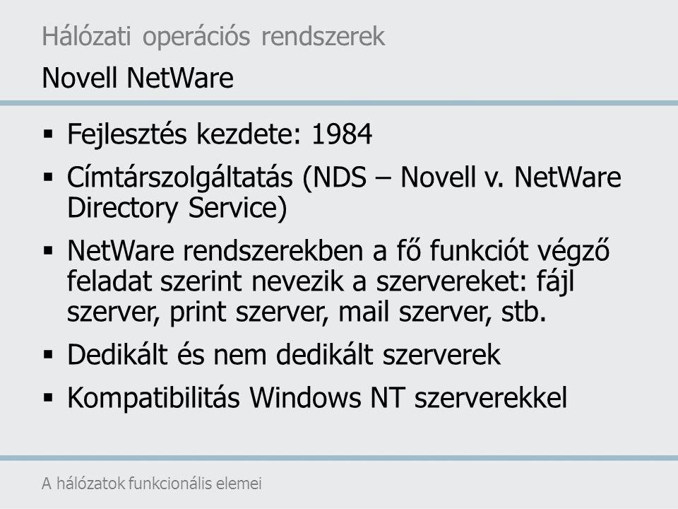  Fejlesztés kezdete: 1984  Címtárszolgáltatás (NDS – Novell v. NetWare Directory Service)  NetWare rendszerekben a fő funkciót végző feladat szerin