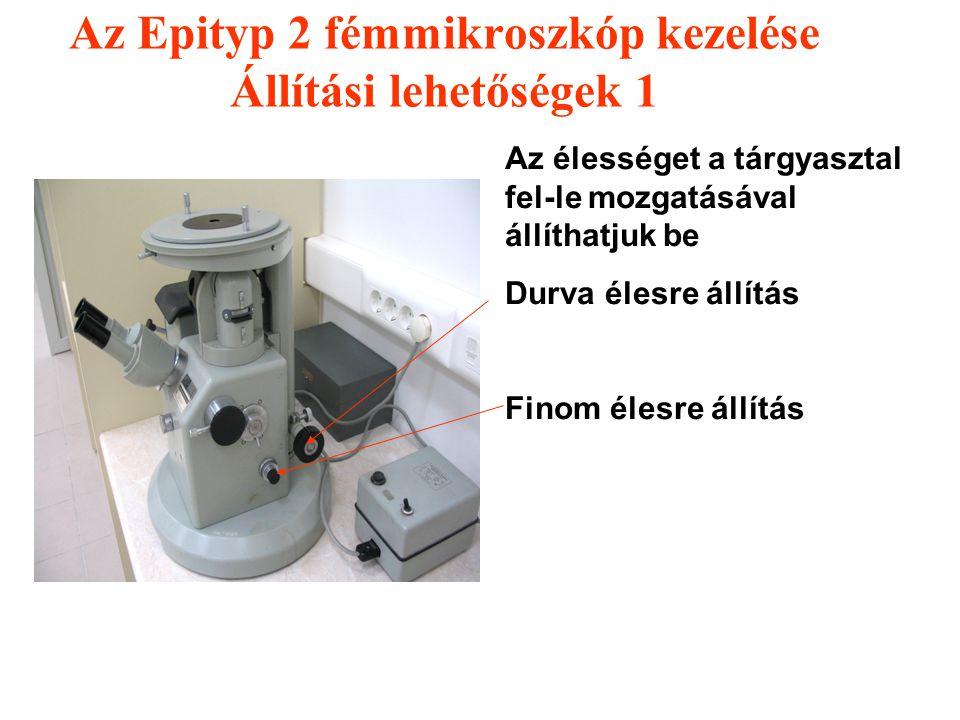 Ki-be kapcsoló gomb Tárgyasztal Objektív tartó Objektívek saját nagyítása: 6,3x 12,5x 25x 50x Okulár (szemlencse) N 8x Az Epityp 2 fémmikroszkóp kezel