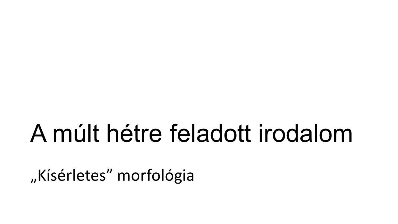 """A múlt hétre feladott irodalom """"Kísérletes morfológia"""