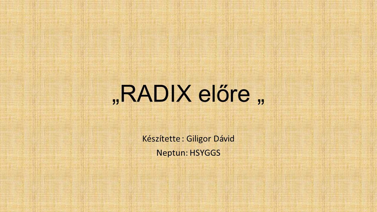 """""""RADIX előre """" Készítette : Giligor Dávid Neptun: HSYGGS"""