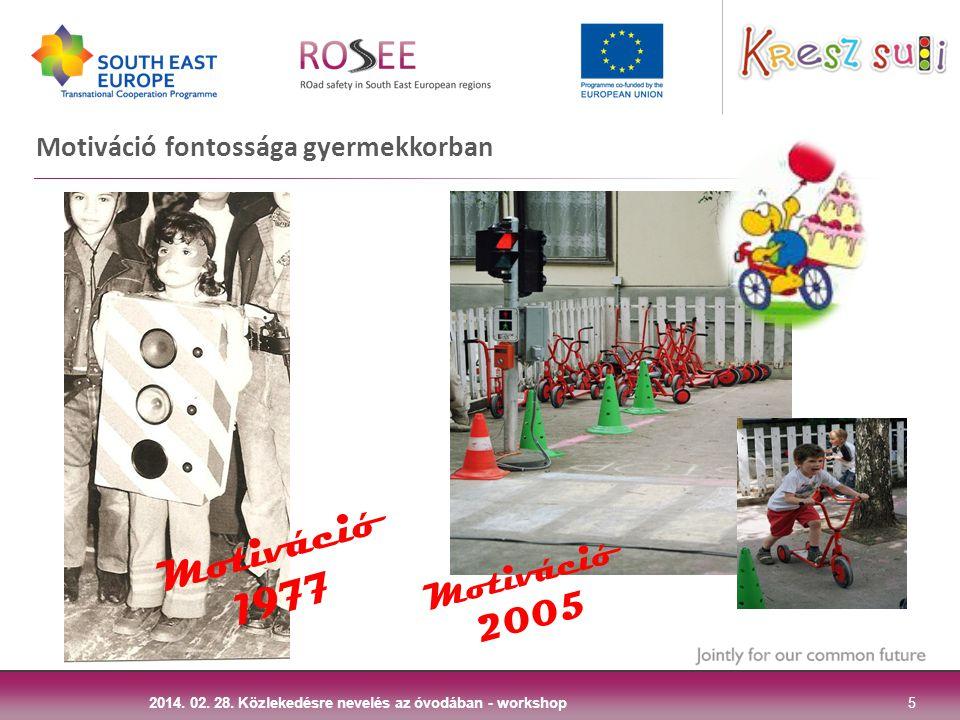 Motiváció fontossága gyermekkorban 5 2014. 02. 28. Közlekedésre nevelés az óvodában - workshop Motiváció 1977 Motiváció 2005