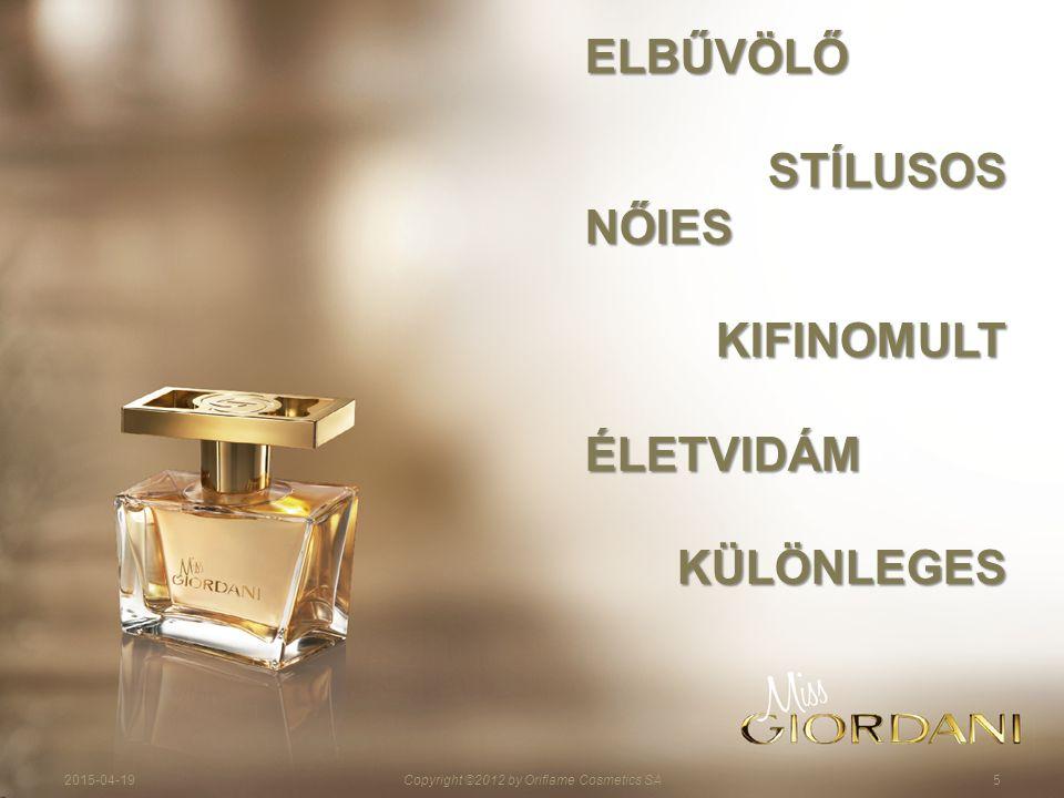 2015-04-19Copyright ©2012 by Oriflame Cosmetics SA5 ELBŰVÖLŐ STÍLUSOS NŐIESKIFINOMULTÉLETVIDÁMKÜLÖNLEGES
