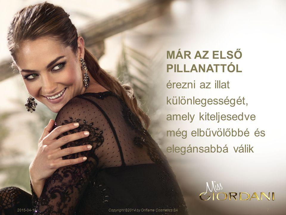 72015-04-19Copyright ©2014 by Oriflame Cosmetics SA MÁR AZ ELSŐ PILLANATTÓL érezni az illat különlegességét, amely kiteljesedve még elbűvölőbbé és elegánsabbá válik