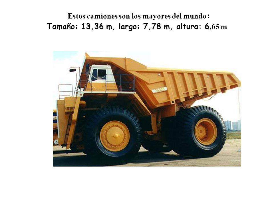 Estos camiones son los mayores del mundo : Tamaño: 13,36 m, largo: 7,78 m, altura: 6,65 m