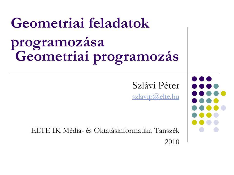 Geometriai feladatok programozása * Geometriai programozás * 2010Szlávi: Geometriai programozás2/29 Tartalom Bevezetés Alapvető típusok Pont Szakasz Pontsorozat Megvalósító modul Első feladat Második feladat Harmadik feladat         