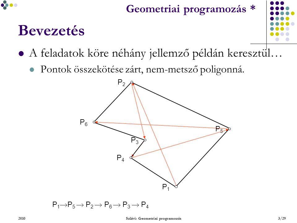 Geometriai feladatok programozása * Geometriai programozás * 2010Szlávi: Geometriai programozás24/29 Első feladat (ujjgyakorlat) A fenti típusok műveleteinek gyakorlásaként adjuk meg két szakasz metszéspontját, ha van.