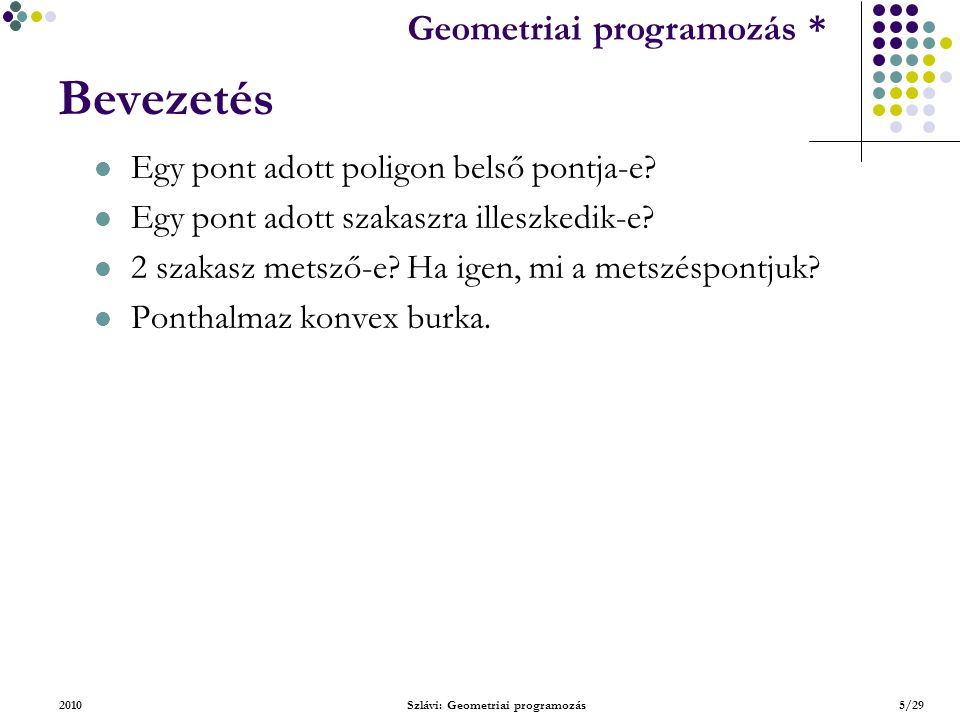 Geometriai feladatok programozása * Geometriai programozás * 2010Szlávi: Geometriai programozás5/29 Bevezetés Egy pont adott poligon belső pontja-e.