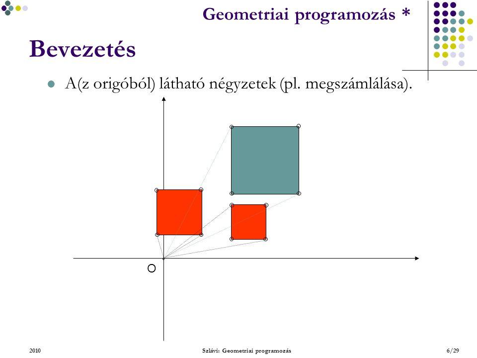 Geometriai feladatok programozása * Geometriai programozás * 2010Szlávi: Geometriai programozás17/29 Alapvető típusok – Szakasz ForgásIrány(s1.p,s1.q,s2.p)=0 és ForgásIrány(s1.p,s1.q,s2.q)  0 és ForgásIrány(s2.p,s2.q,s1.p)=-ForgásIrány(s2.p,s2.q,s1.q) ForgásIrány(s2.p,s2.q,s1.p)=-ForgásIrány(s2.p,s2.q,s1.q) és ForgásIrány(s2.p,s2.q,s1.p)=-ForgásIrány(s2.p,s2.q,s1.q) Innen már jön az SzakaszPárMetszőE fv implemen- tálása.