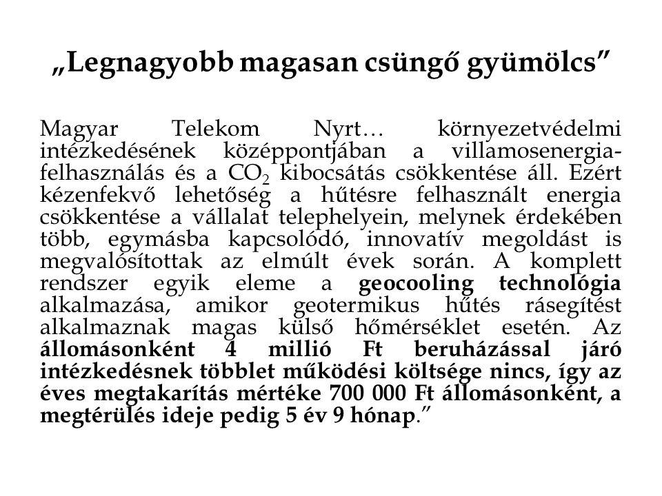 """""""Legnagyobb magasan csüngő gyümölcs Magyar Telekom Nyrt… környezetvédelmi intézkedésének középpontjában a villamosenergia- felhasználás és a CO 2 kibocsátás csökkentése áll."""