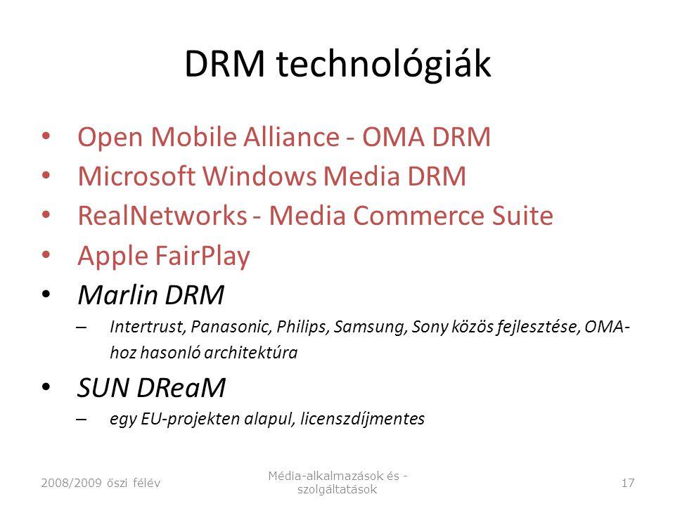 DRM technológiák Open Mobile Alliance - OMA DRM Microsoft Windows Media DRM RealNetworks - Media Commerce Suite Apple FairPlay Marlin DRM – Intertrust, Panasonic, Philips, Samsung, Sony közös fejlesztése, OMA- hoz hasonló architektúra SUN DReaM – egy EU-projekten alapul, licenszdíjmentes 2008/2009 őszi félév Média-alkalmazások és - szolgáltatások 17