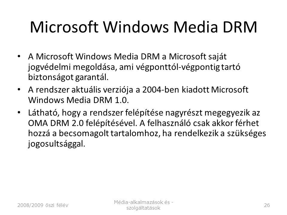 Microsoft Windows Media DRM A Microsoft Windows Media DRM a Microsoft saját jogvédelmi megoldása, ami végponttól-végpontig tartó biztonságot garantál.