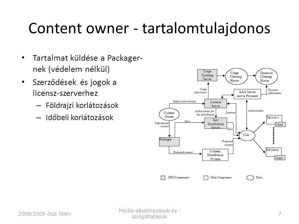 Content owner - tartalomtulajdonos Tartalmat küldése a Packager- nek (védelem nélkül) Szerződések és jogok a licensz-szerverhez – Földrajzi korlátozások – Időbeli korlátozások 2008/2009 őszi félév Média-alkalmazások és - szolgáltatások 7
