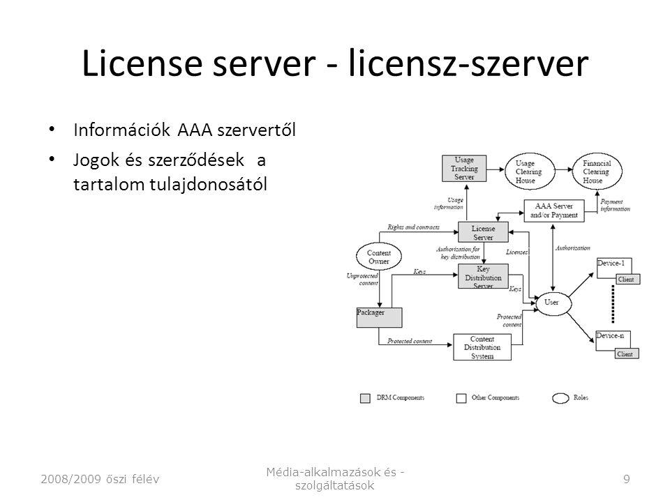 License server - licensz-szerver Információk AAA szervertől Jogok és szerződések a tartalom tulajdonosától 2008/2009 őszi félév Média-alkalmazások és - szolgáltatások 9