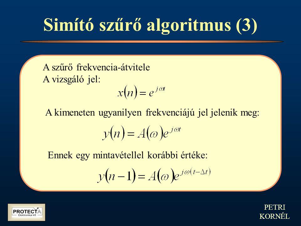 PETRI KORNÉL Simító szűrő algoritmus (3) A szűrő frekvencia-átvitele A vizsgáló jel: A kimeneten ugyanilyen frekvenciájú jel jelenik meg: Ennek egy mi