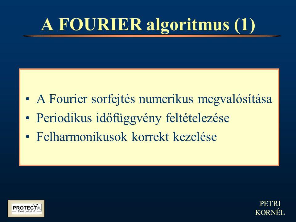 PETRI KORNÉL A FOURIER algoritmus (1) A Fourier sorfejtés numerikus megvalósítása Periodikus időfüggvény feltételezése Felharmonikusok korrekt kezelés