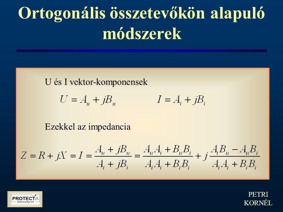 PETRI KORNÉL Ortogonális összetevőkön alapuló módszerek U és I vektor-komponensek Ezekkel az impedancia