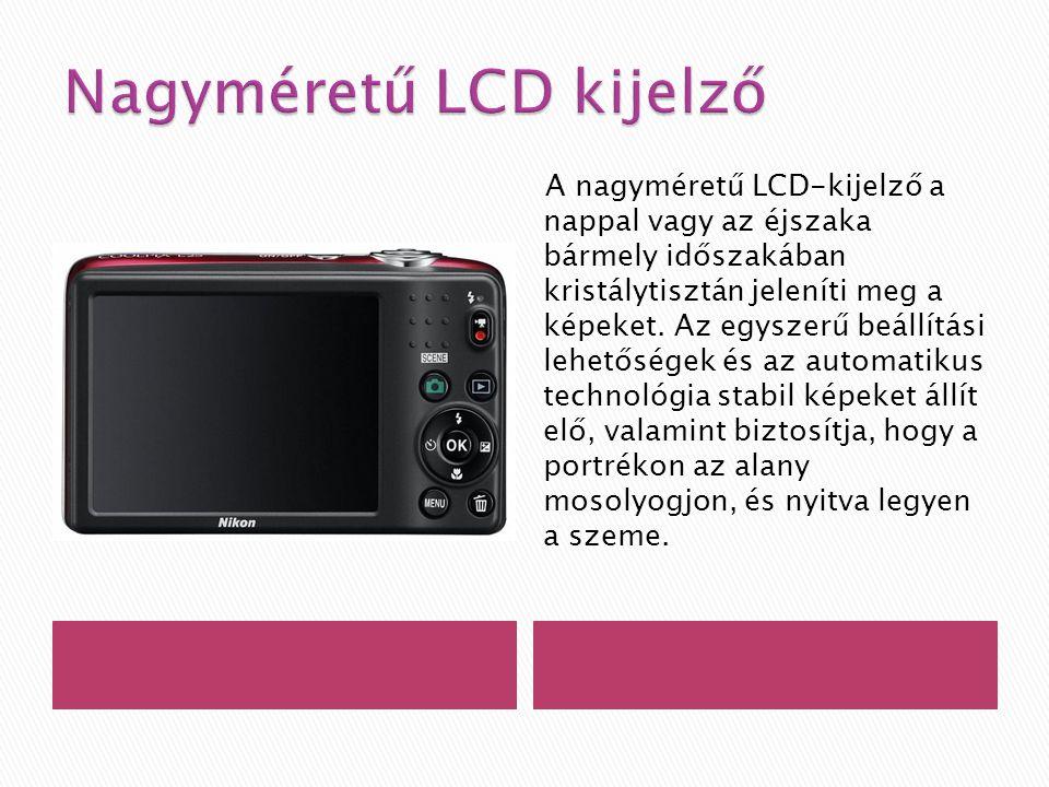 A nagyméretű LCD-kijelző a nappal vagy az éjszaka bármely időszakában kristálytisztán jeleníti meg a képeket.