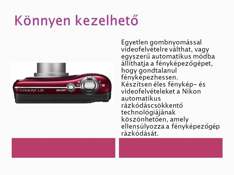 Egyetlen gombnyomással videofelvételre válthat, vagy egyszerű automatikus módba állíthatja a fényképezőgépet, hogy gondtalanul fényképezhessen.