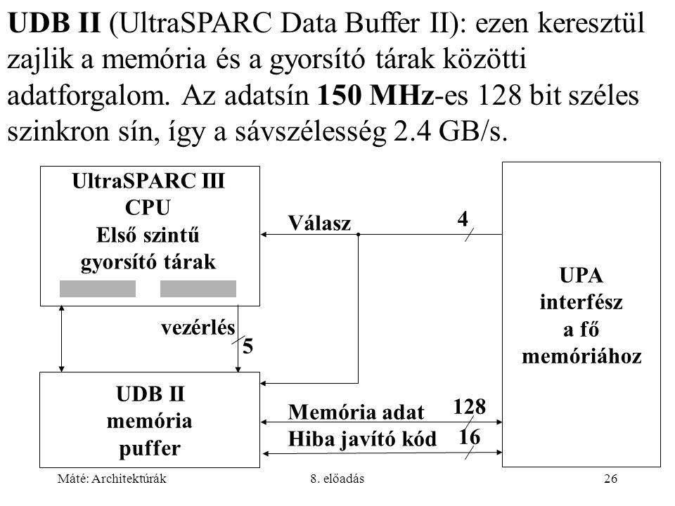 Máté: Architektúrák8. előadás26 UDB II (UltraSPARC Data Buffer II): ezen keresztül zajlik a memória és a gyorsító tárak közötti adatforgalom. Az adats