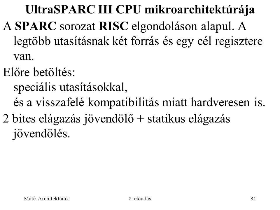 Máté: Architektúrák8. előadás31 UltraSPARC III CPU mikroarchitektúrája A SPARC sorozat RISC elgondoláson alapul. A legtöbb utasításnak két forrás és e
