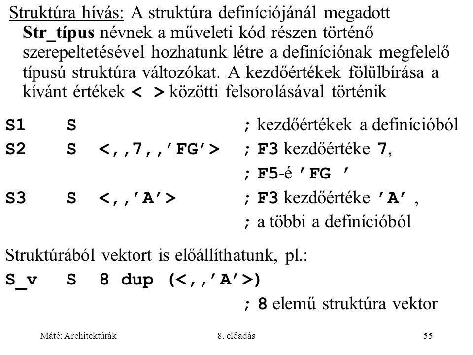 Máté: Architektúrák8. előadás55 Struktúra hívás: A struktúra definíciójánál megadott Str_típus névnek a műveleti kód részen történő szerepeltetésével