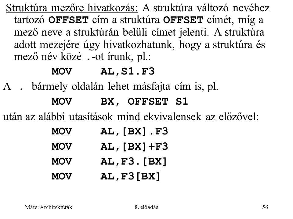 Máté: Architektúrák8. előadás56 Struktúra mezőre hivatkozás: A struktúra változó nevéhez tartozó OFFSET cím a struktúra OFFSET címét, míg a mező neve