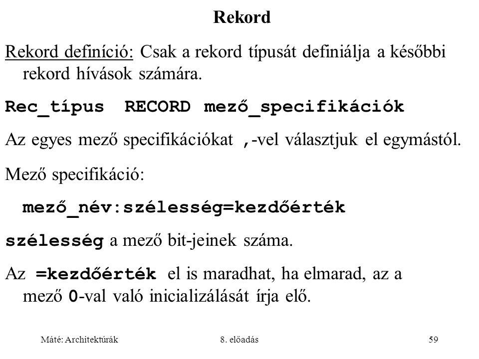 Máté: Architektúrák8. előadás59 Rekord Rekord definíció: Csak a rekord típusát definiálja a későbbi rekord hívások számára. Rec_típusRECORDmező_specif